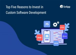 Top Five Reasons to Invest in Custom Software Development - image
