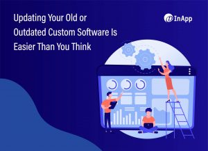 Updating Your Old or Outdated Custom Software Is Easier Than You Think