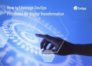 How to Leverage DevOps Processes for Digital Transformation
