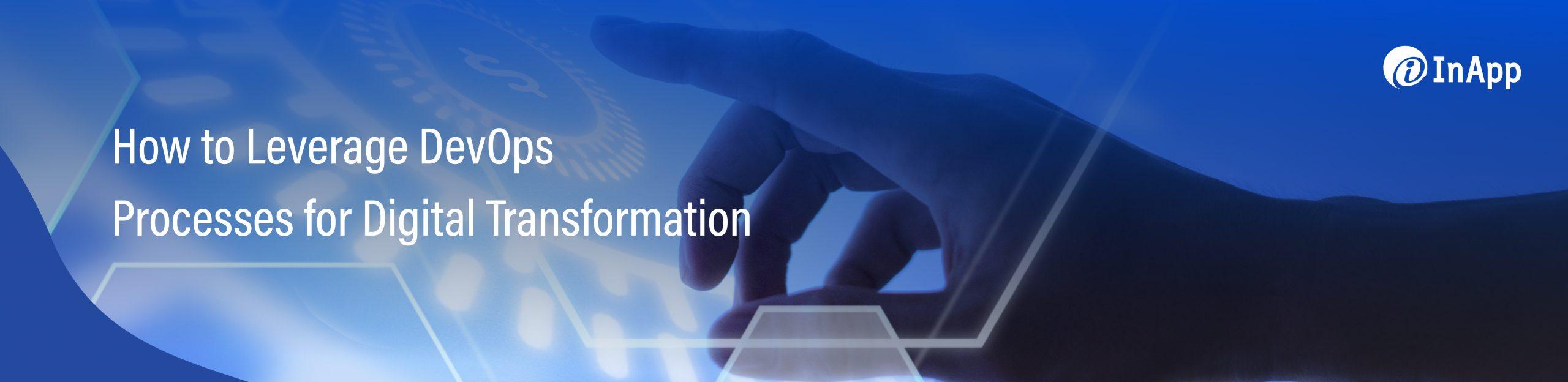 How to Leverage DevOps Processes for Digital Transformation Internal